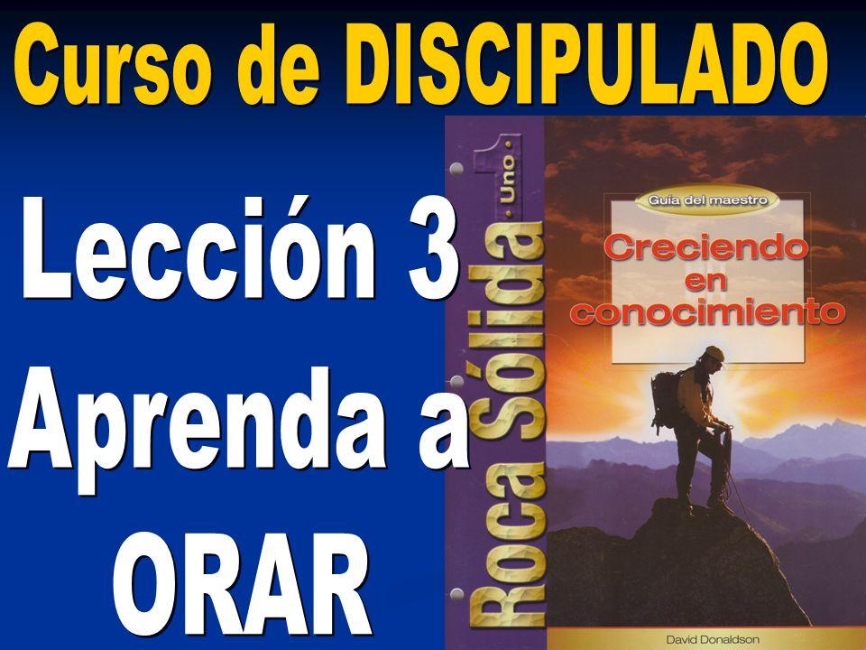 Curso de DISCIPULADO Lección 3 Aprenda a ORAR