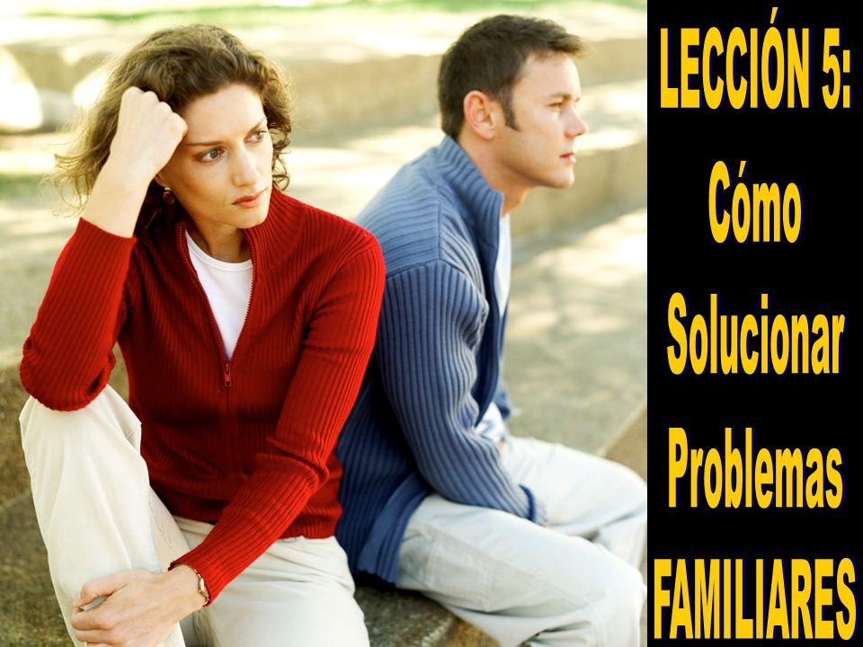 LECCIÓN 5: Cómo Solucionar Problemas FAMILIARES