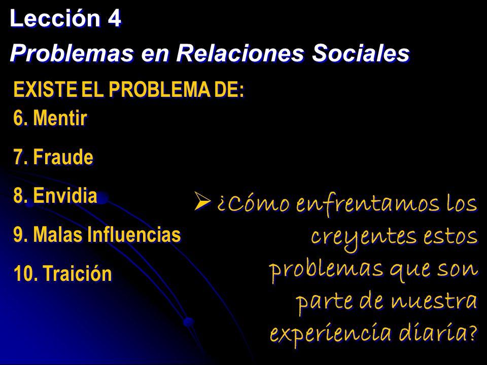 Lección 4 Problemas en Relaciones Sociales. EXISTE EL PROBLEMA DE: 6. Mentir. 7. Fraude. 8. Envidia.