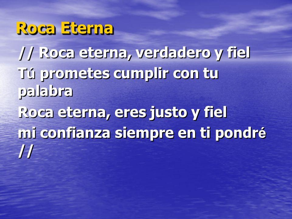 Roca Eterna // Roca eterna, verdadero y fiel