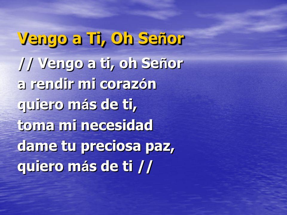 Vengo a Ti, Oh Señor // Vengo a ti, oh Señor a rendir mi corazón