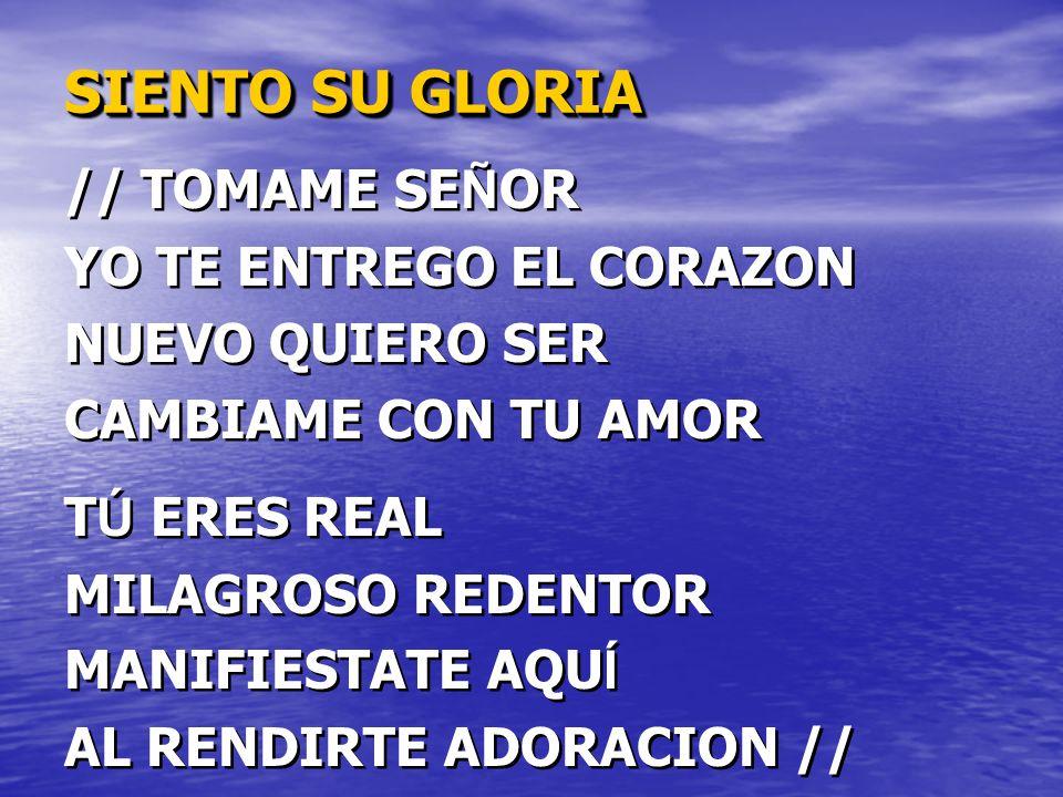 SIENTO SU GLORIA // TOMAME SEÑOR YO TE ENTREGO EL CORAZON
