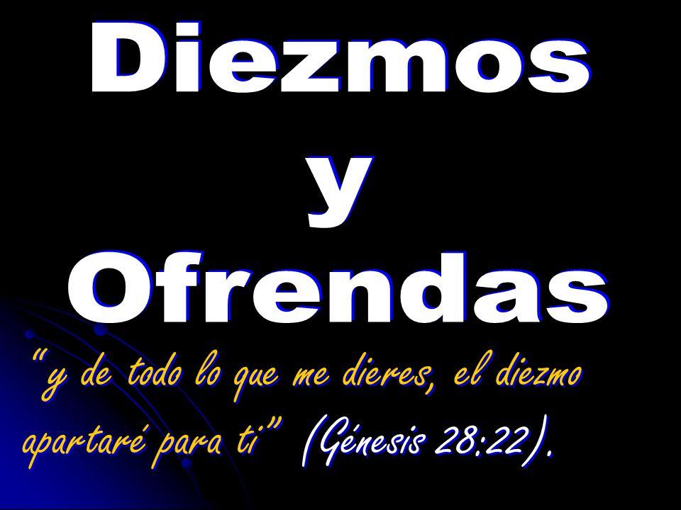 Diezmos y Ofrendas y de todo lo que me dieres, el diezmo apartaré para ti (Génesis 28:22).