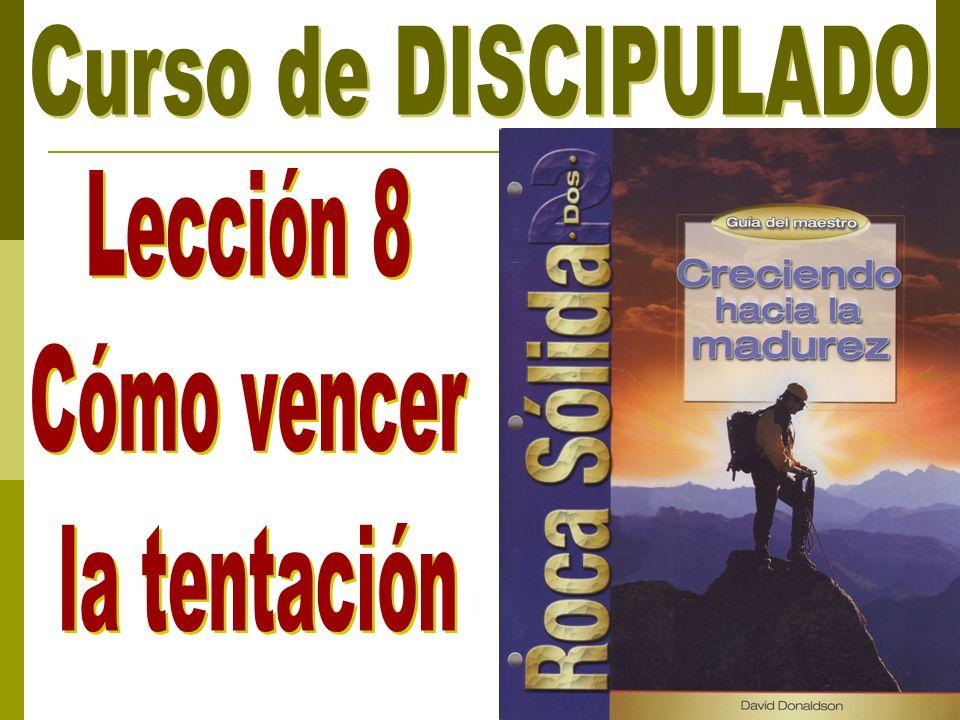 Curso de DISCIPULADO Lección 8 Cómo vencer la tentación