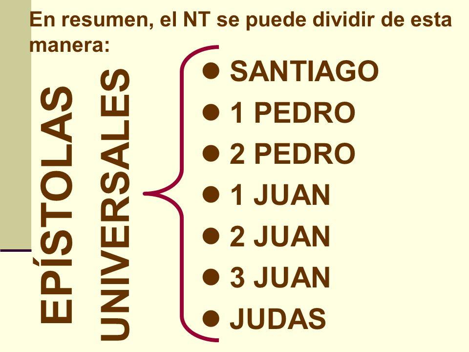 EPÍSTOLAS UNIVERSALES SANTIAGO 1 PEDRO 2 PEDRO 1 JUAN 2 JUAN 3 JUAN