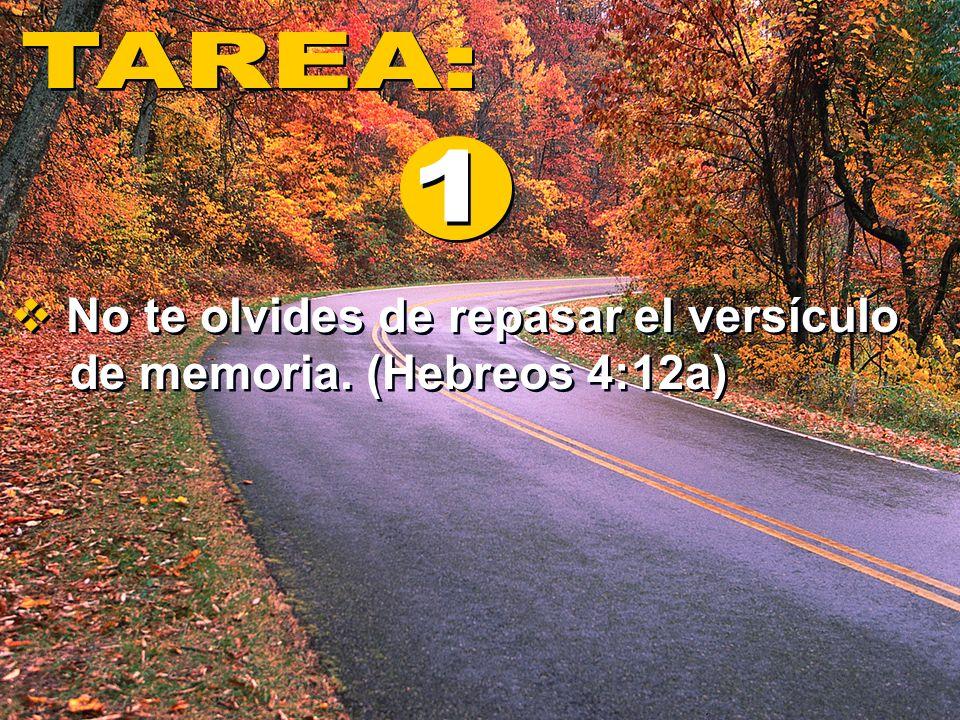 TAREA: 1 No te olvides de repasar el versículo de memoria. (Hebreos 4:12a)