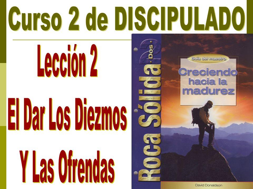 Curso 2 de DISCIPULADO Lección 2 El Dar Los Diezmos Y Las Ofrendas
