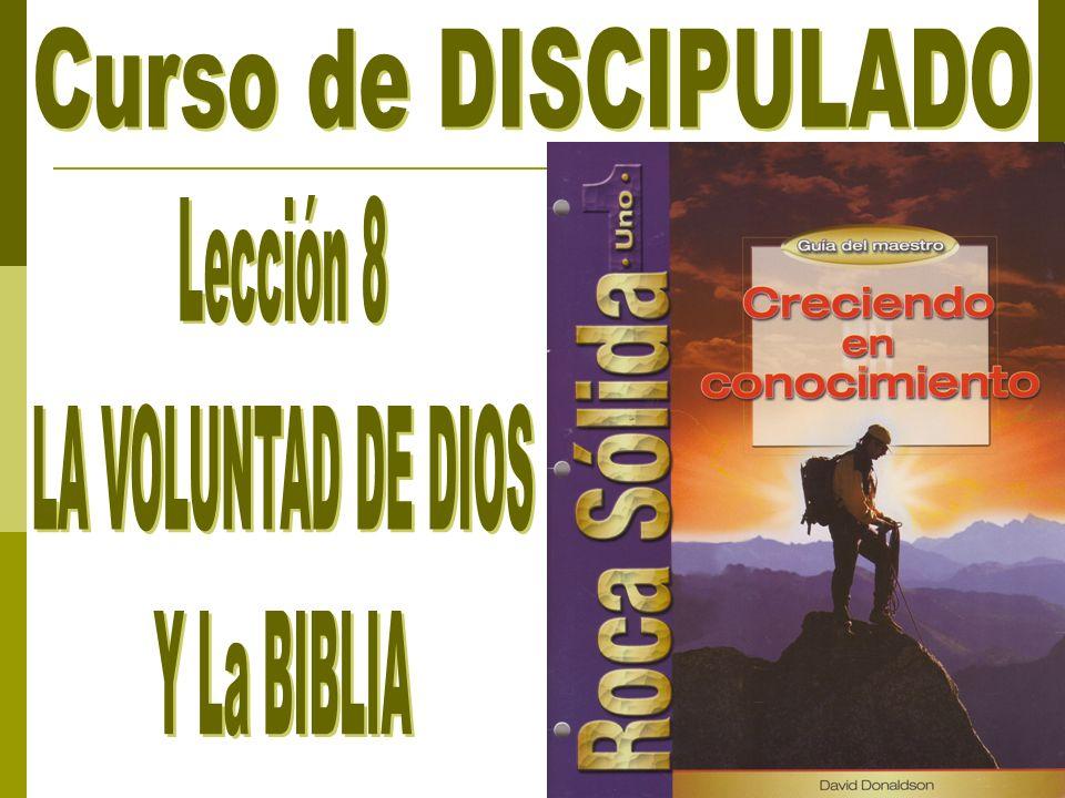 Curso de DISCIPULADO Lección 8 LA VOLUNTAD DE DIOS Y La BIBLIA