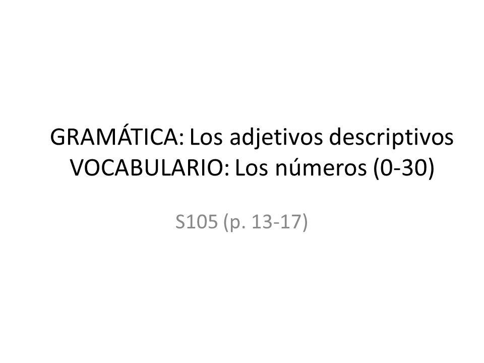 GRAMÁTICA: Los adjetivos descriptivos VOCABULARIO: Los números (0-30)