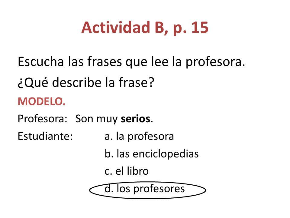 Actividad B, p. 15 Escucha las frases que lee la profesora.