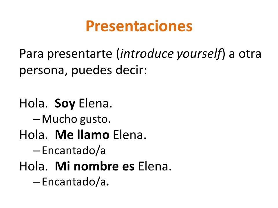 Presentaciones Para presentarte (introduce yourself) a otra