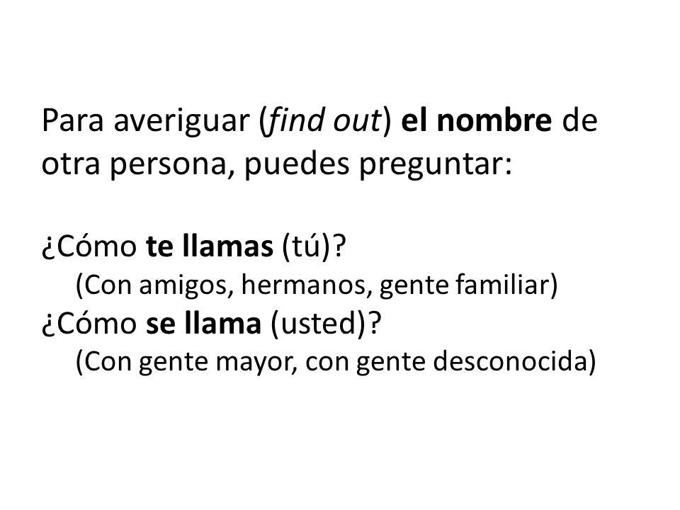 Para averiguar (find out) el nombre de otra persona, puedes preguntar: