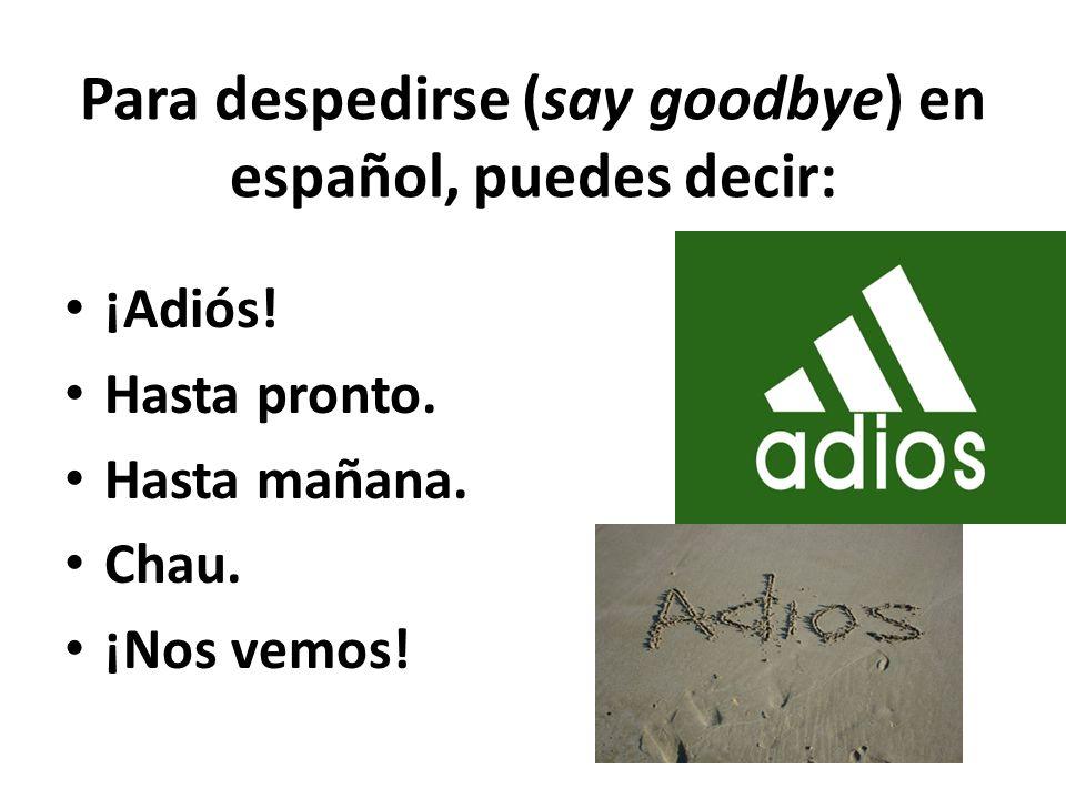 Para despedirse (say goodbye) en español, puedes decir: