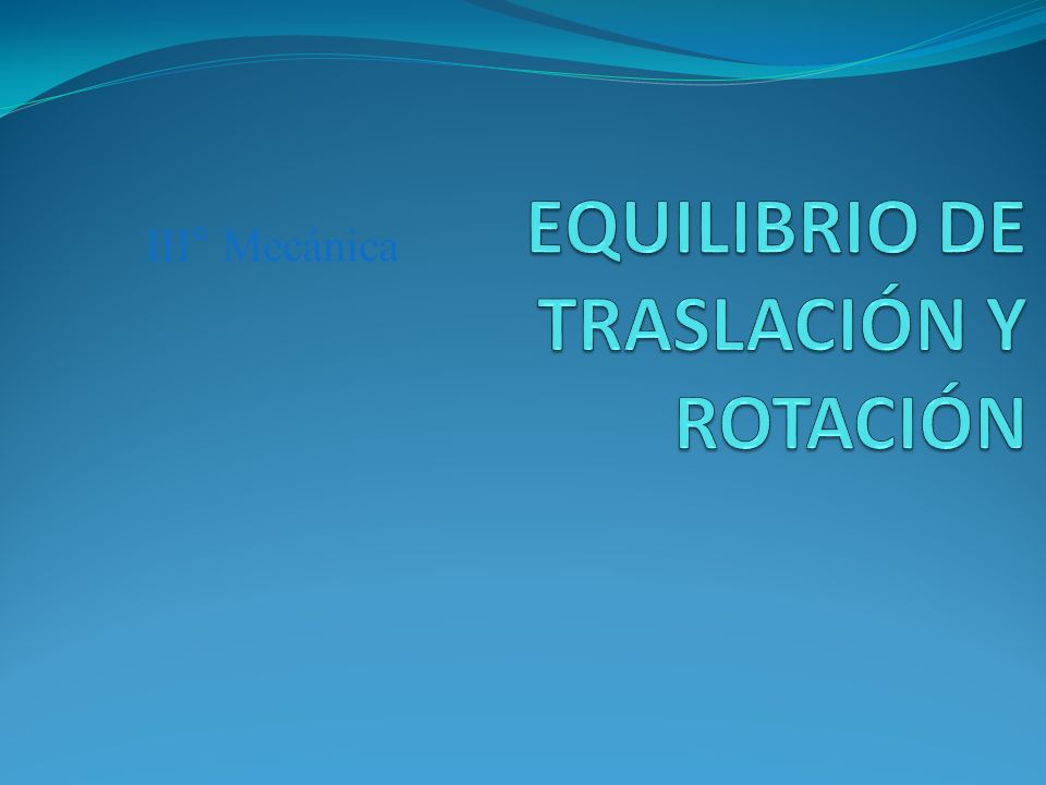 EQUILIBRIO DE TRASLACIÓN Y ROTACIÓN