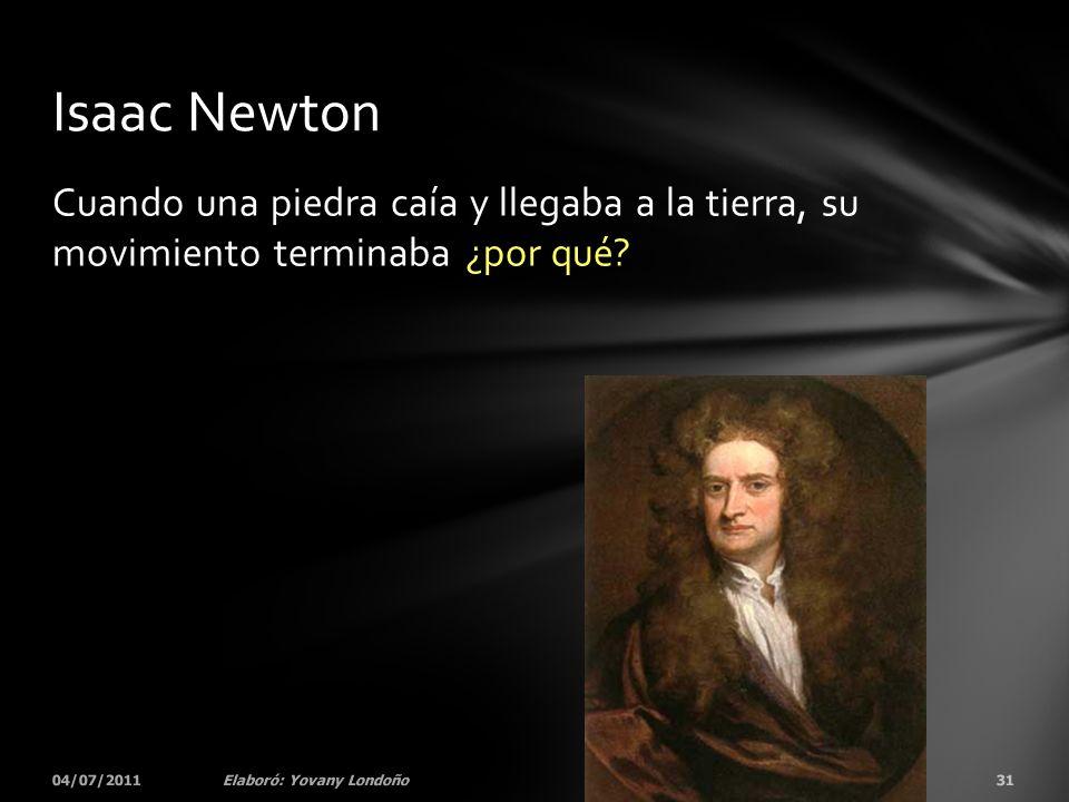 Isaac Newton Cuando una piedra caía y llegaba a la tierra, su movimiento terminaba ¿por qué 04/07/2011.