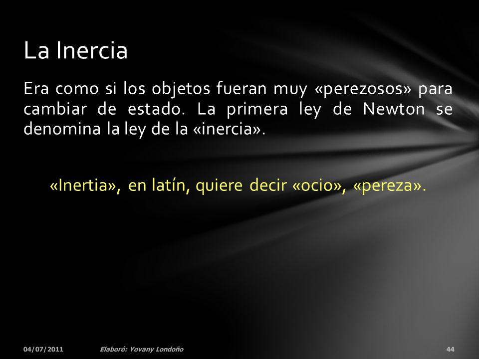 «Inertia», en latín, quiere decir «ocio», «pereza».