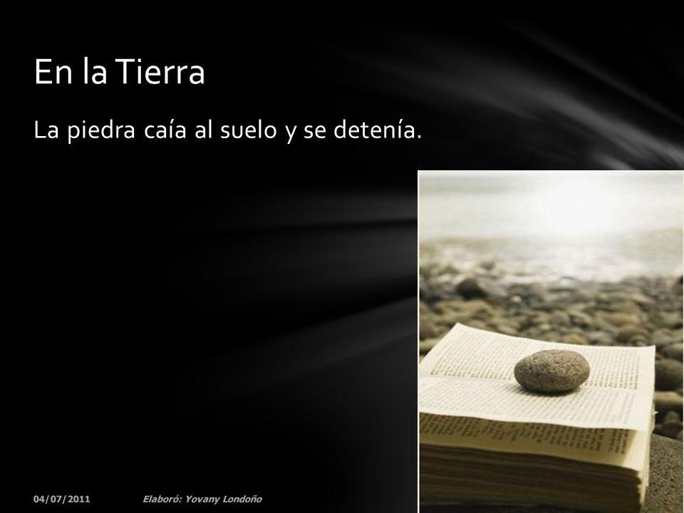 En la Tierra La piedra caía al suelo y se detenía. 04/07/2011