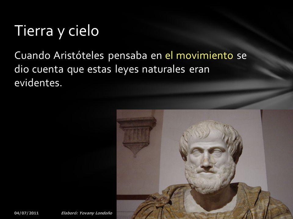Tierra y cielo Cuando Aristóteles pensaba en el movimiento se dio cuenta que estas leyes naturales eran evidentes.
