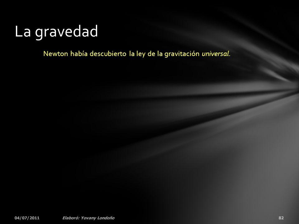 Newton había descubierto la ley de la gravitación universal.
