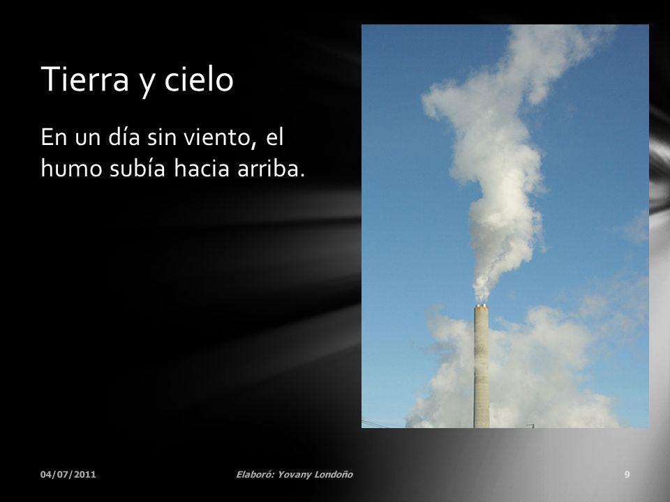 Tierra y cielo En un día sin viento, el humo subía hacia arriba.