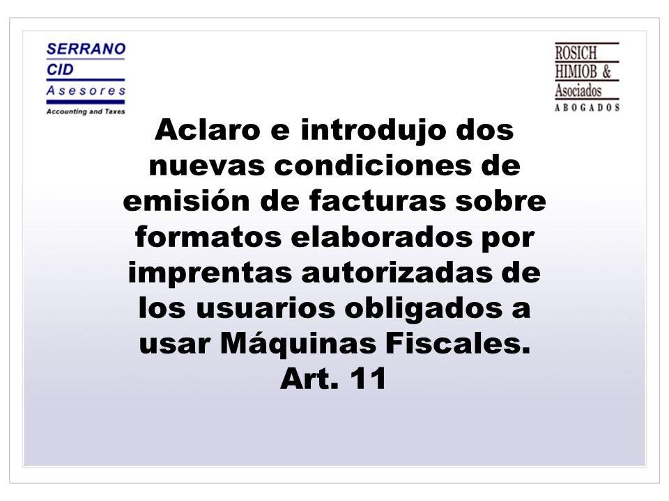 Aclaro e introdujo dos nuevas condiciones de emisión de facturas sobre formatos elaborados por imprentas autorizadas de los usuarios obligados a usar Máquinas Fiscales.