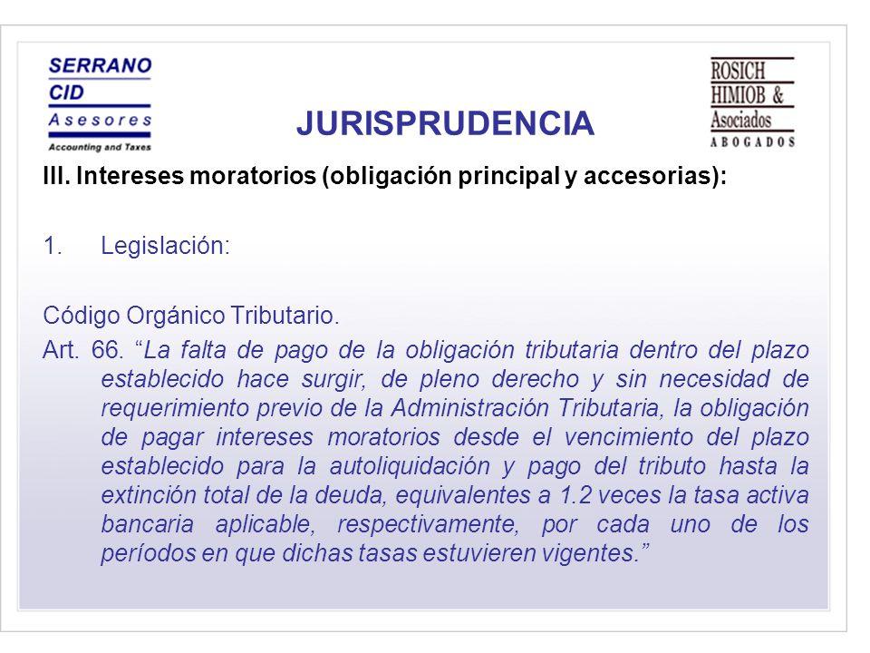 JURISPRUDENCIA III. Intereses moratorios (obligación principal y accesorias): Legislación: Código Orgánico Tributario.