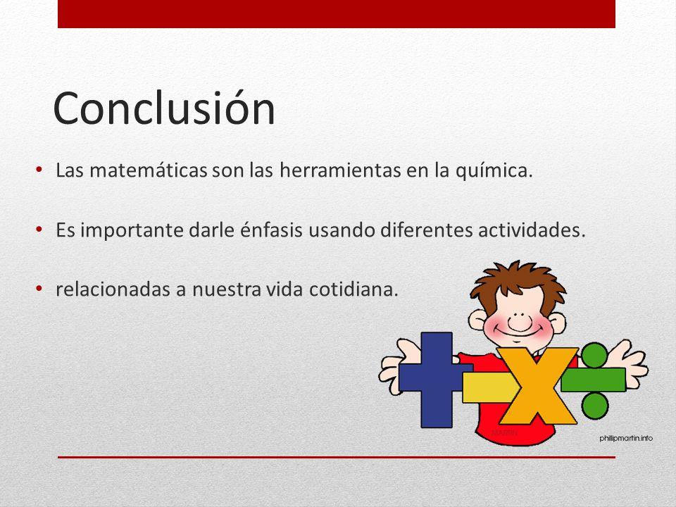 Conclusión Las matemáticas son las herramientas en la química.