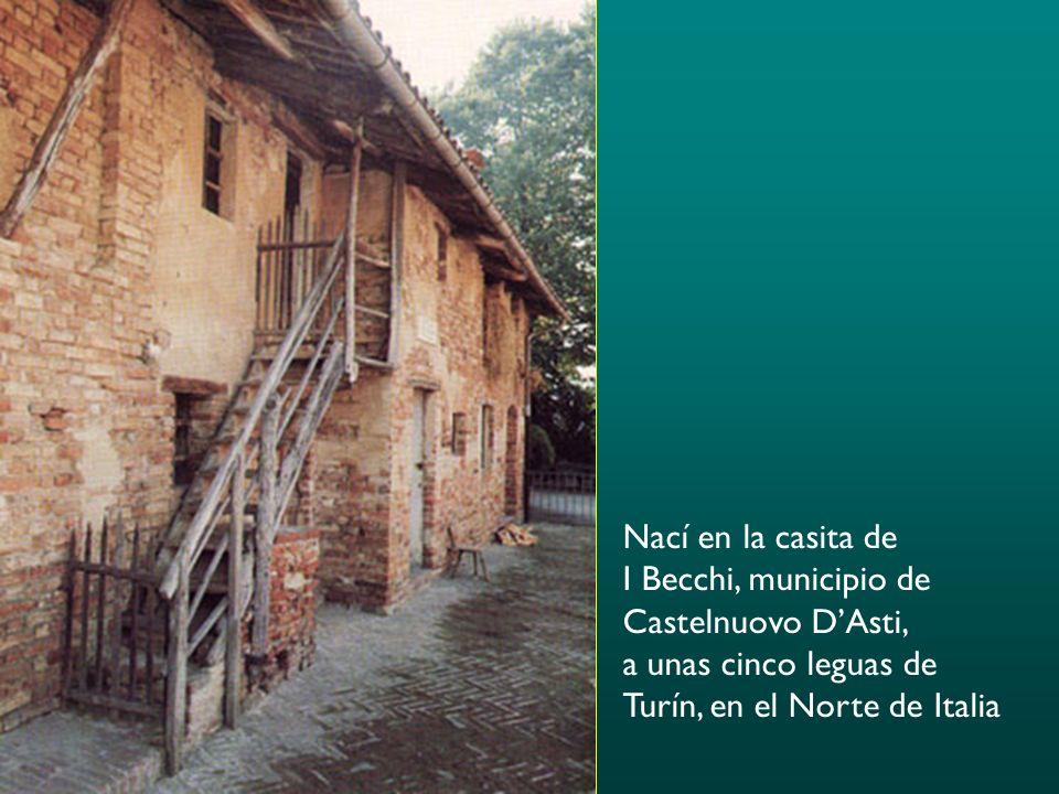 Nací en la casita de I Becchi, municipio de Castelnuovo D'Asti, a unas cinco leguas de Turín, en el Norte de Italia
