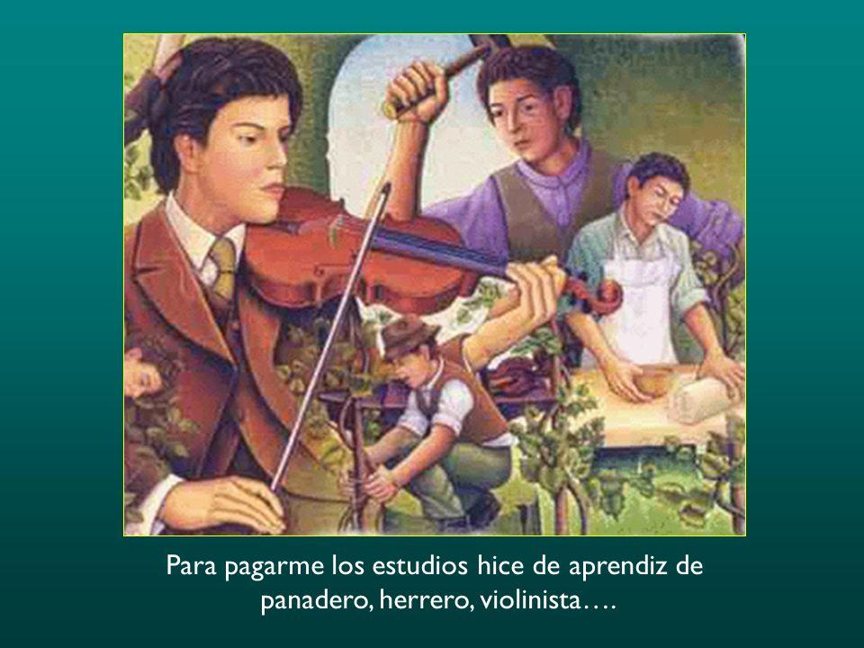 Para pagarme los estudios hice de aprendiz de panadero, herrero, violinista….