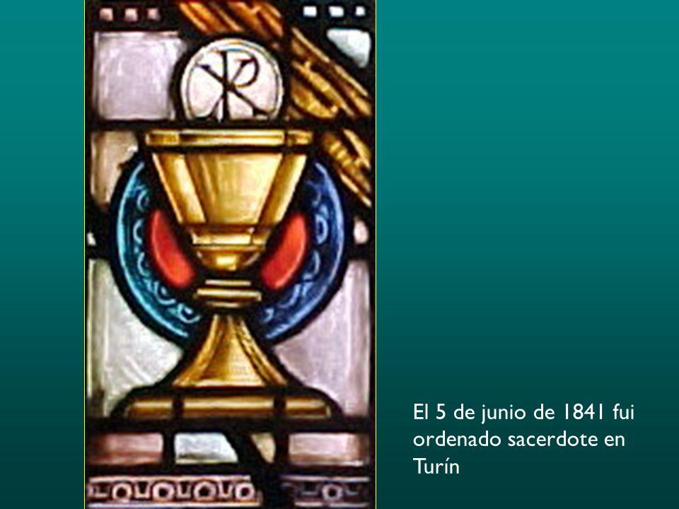 El 5 de junio de 1841 fui ordenado sacerdote en Turín