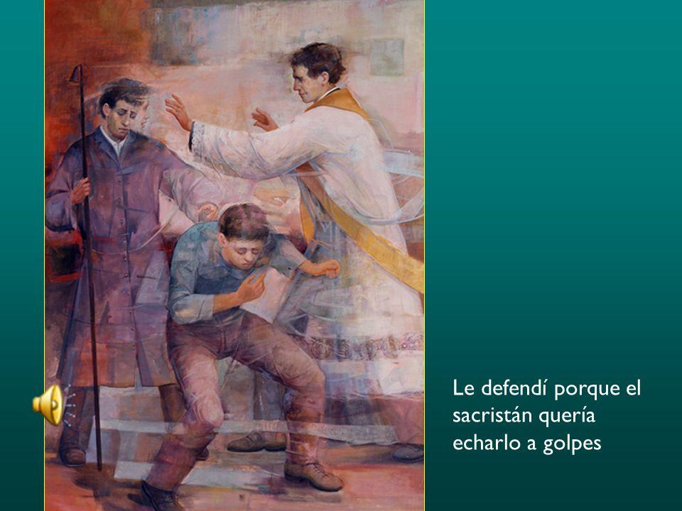 Le defendí porque el sacristán quería echarlo a golpes