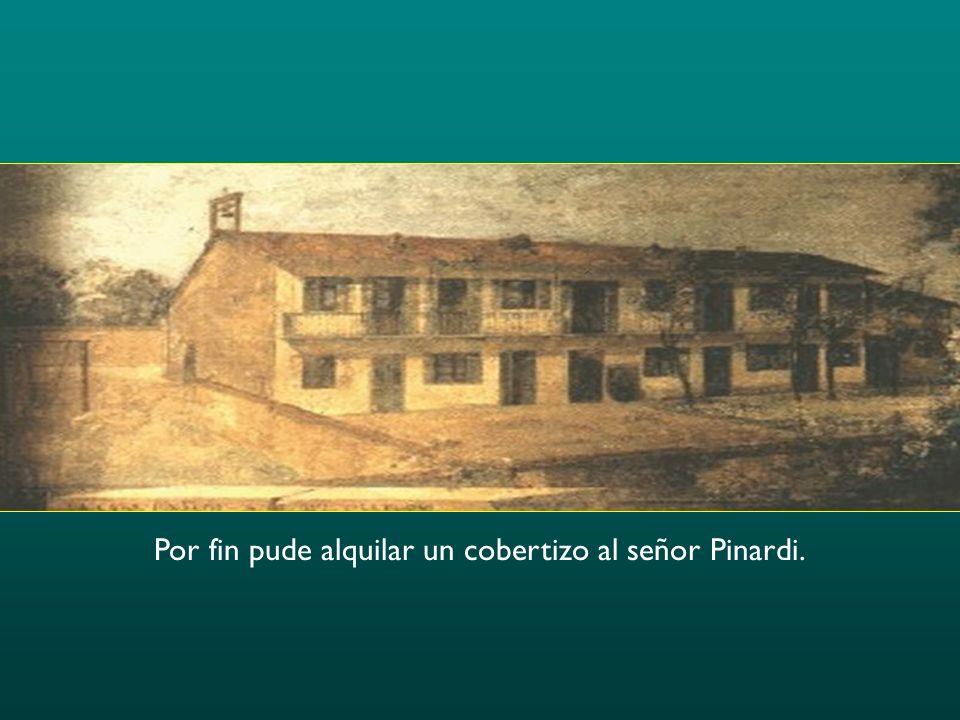 Por fin pude alquilar un cobertizo al señor Pinardi.