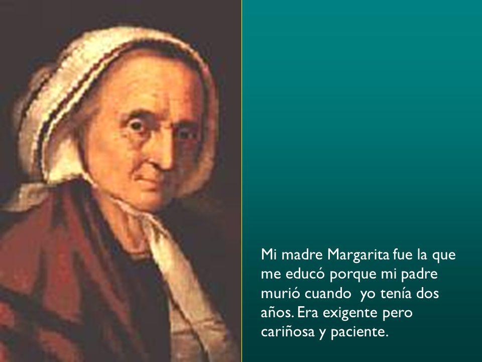 Mi madre Margarita fue la que me educó porque mi padre murió cuando yo tenía dos años.