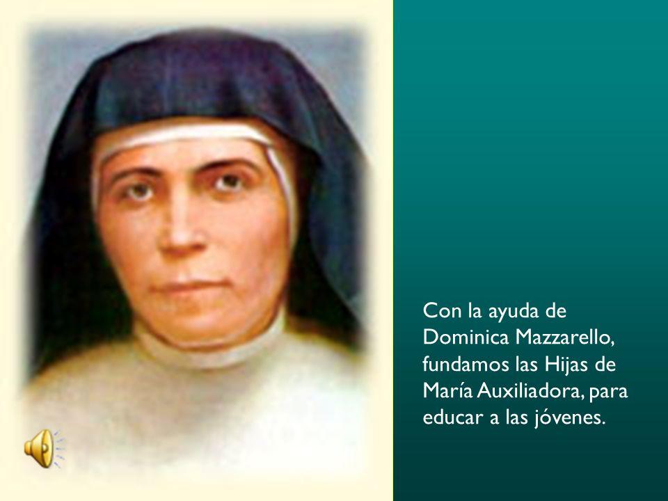 Con la ayuda de Dominica Mazzarello, fundamos las Hijas de María Auxiliadora, para educar a las jóvenes.