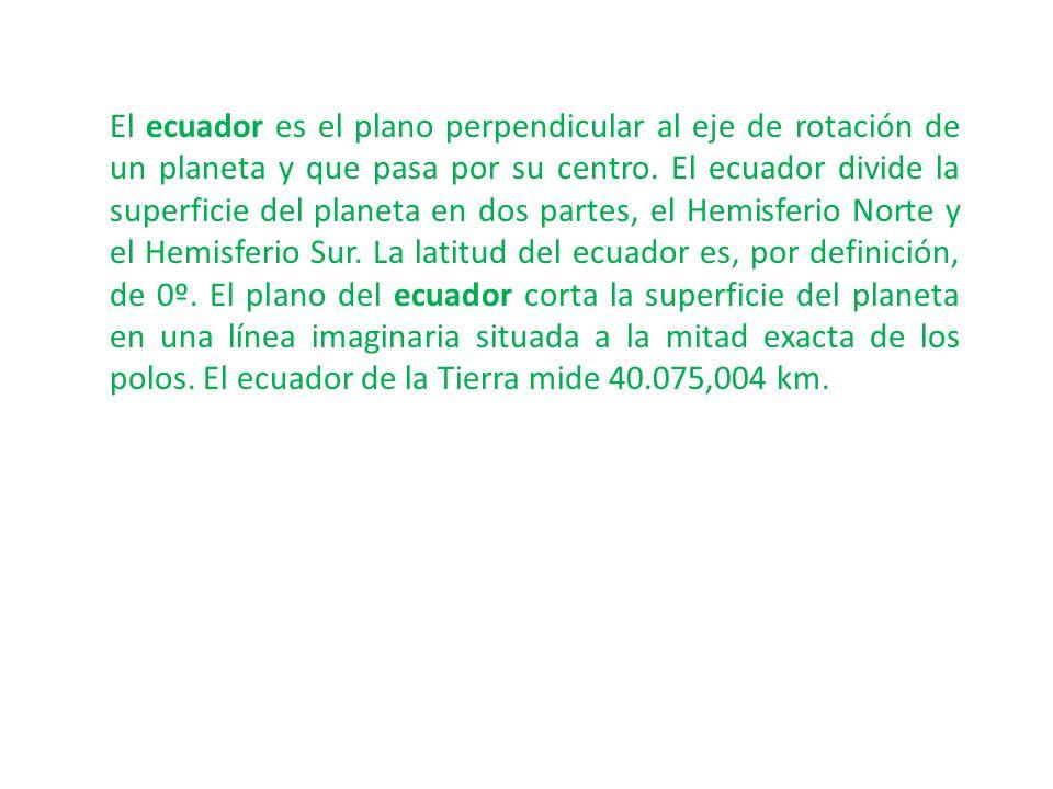 El ecuador es el plano perpendicular al eje de rotación de un planeta y que pasa por su centro.