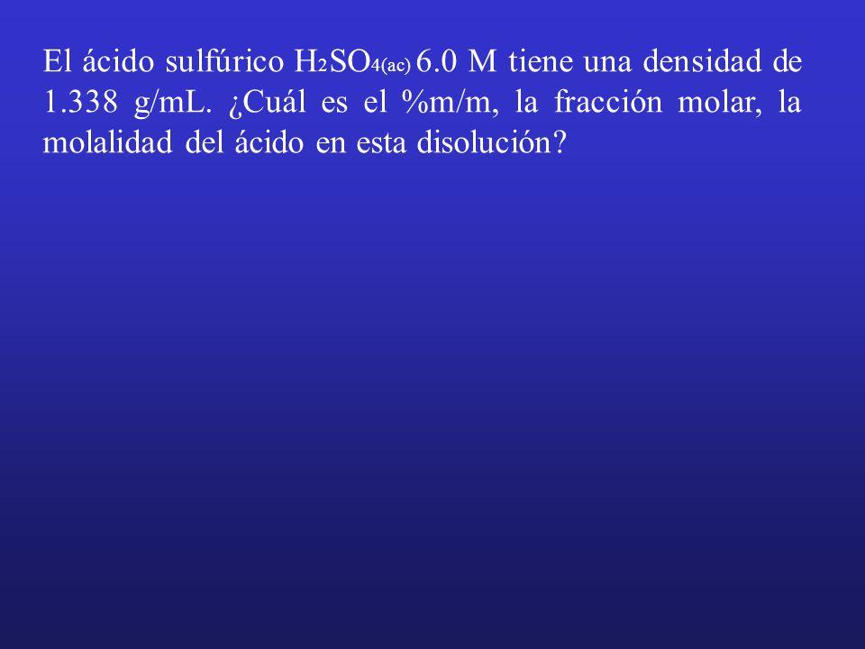 El ácido sulfúrico H2SO4(ac) 6. 0 M tiene una densidad de 1. 338 g/mL