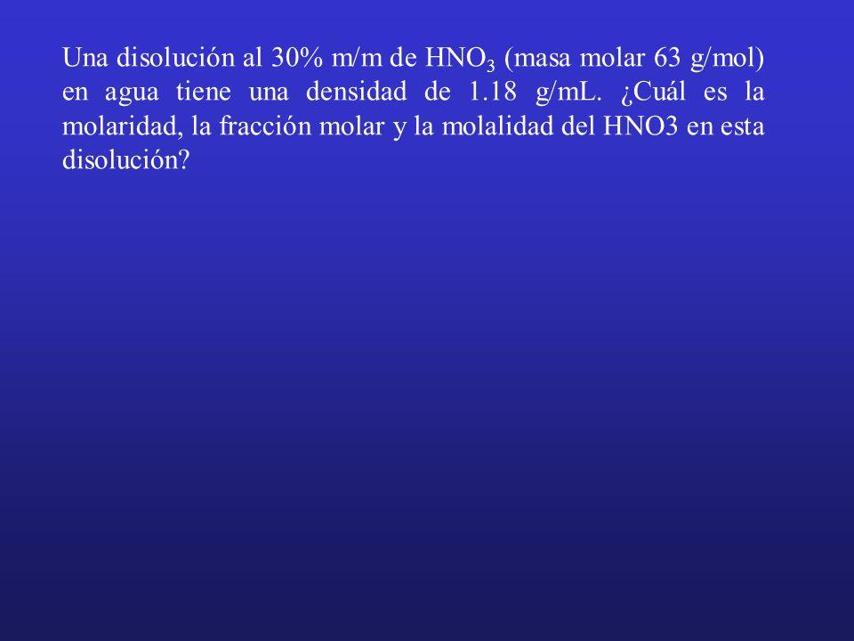 Una disolución al 30% m/m de HNO3 (masa molar 63 g/mol) en agua tiene una densidad de 1.18 g/mL.