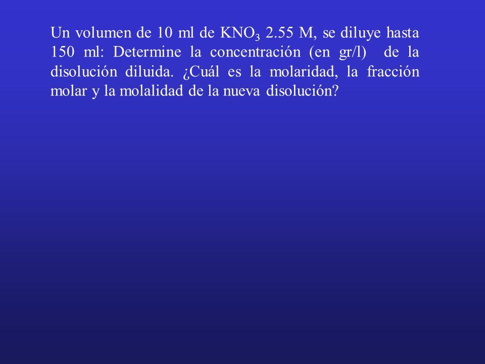 Un volumen de 10 ml de KNO3 2.55 M, se diluye hasta 150 ml: Determine la concentración (en gr/l) de la disolución diluida.