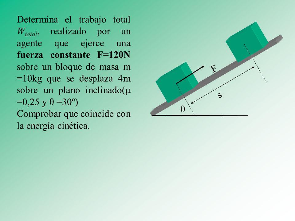 Determina el trabajo total Wtotal, realizado por un agente que ejerce una fuerza constante F=120N sobre un bloque de masa m =10kg que se desplaza 4m sobre un plano inclinado(μ =0,25 y θ =30º)