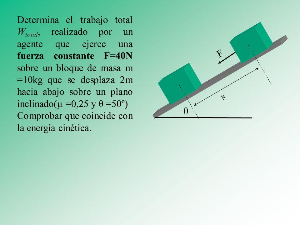 Determina el trabajo total Wtotal, realizado por un agente que ejerce una fuerza constante F=40N sobre un bloque de masa m =10kg que se desplaza 2m hacia abajo sobre un plano inclinado(μ =0,25 y θ =50º)