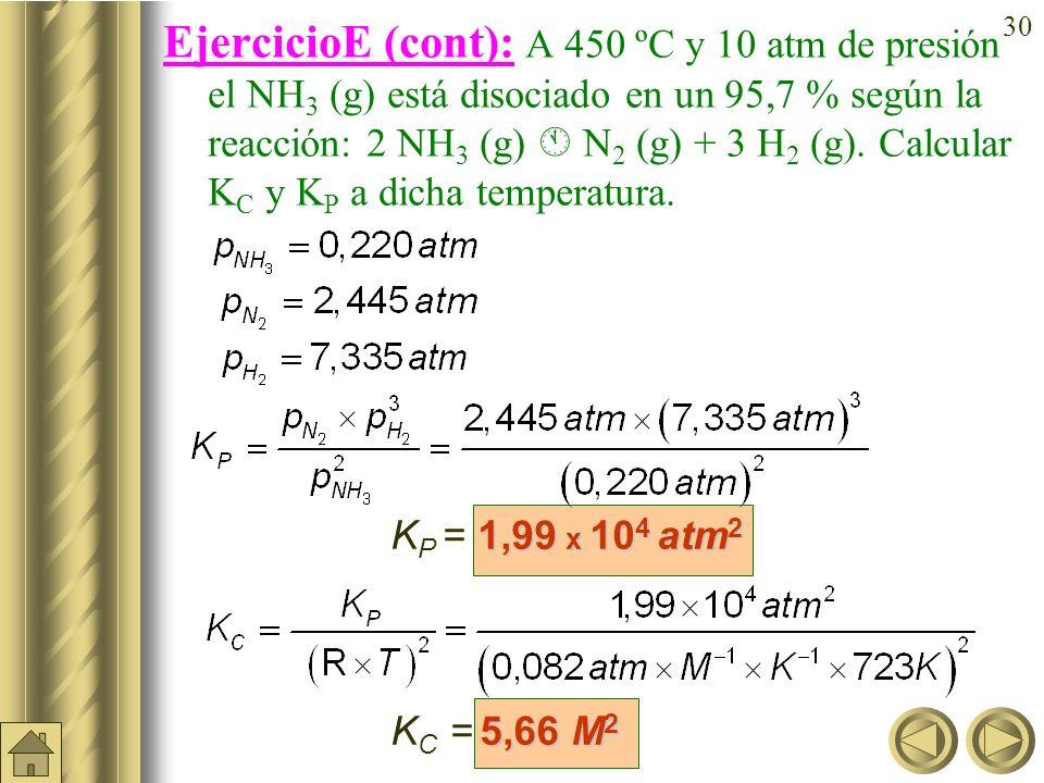 EjercicioE (cont): A 450 ºC y 10 atm de presión el NH3 (g) está disociado en un 95,7 % según la reacción: 2 NH3 (g)  N2 (g) + 3 H2 (g). Calcular KC y KP a dicha temperatura.