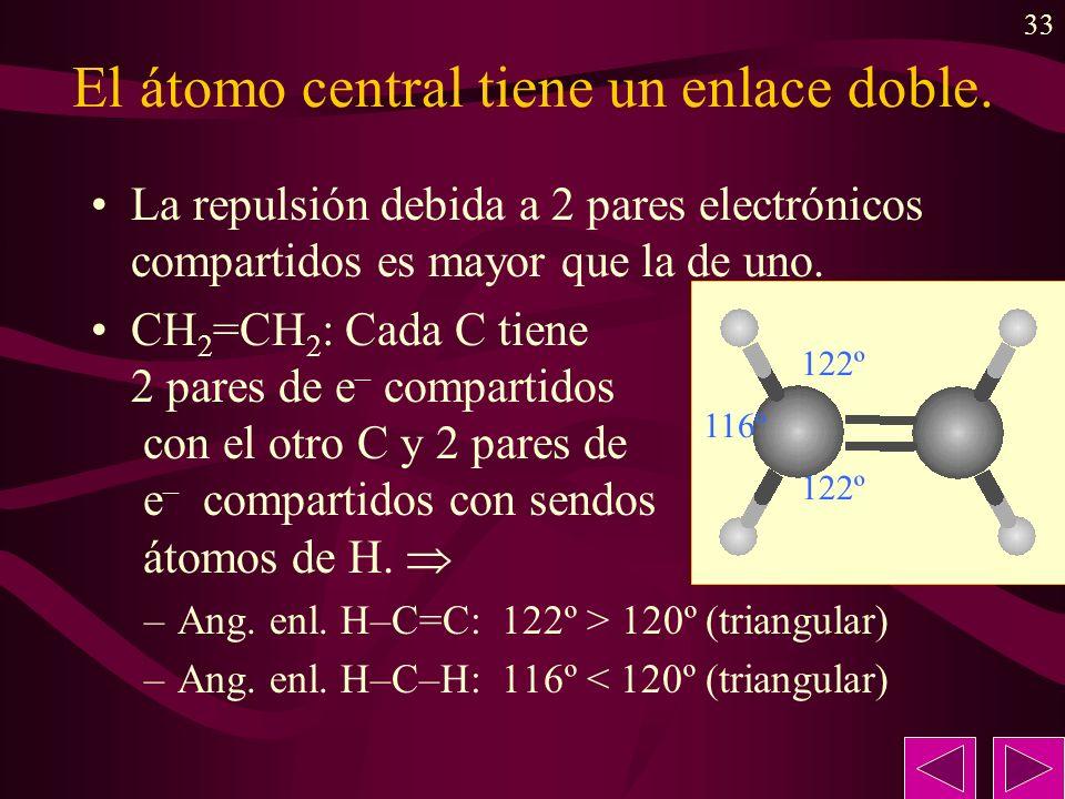 El átomo central tiene un enlace doble.