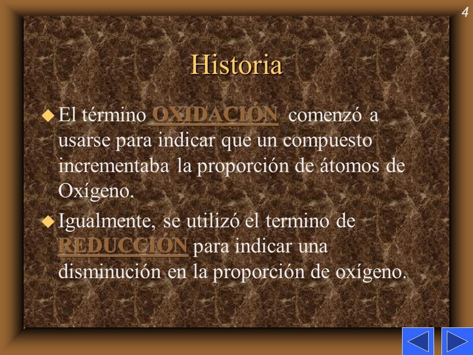 HistoriaEl término OXIDACIÓN comenzó a usarse para indicar que un compuesto incrementaba la proporción de átomos de Oxígeno.