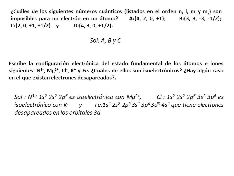 ¿Cuáles de los siguientes números cuánticos (listados en el orden n, l, ml y ms) son imposibles para un electrón en un átomo A:(4, 2, 0, +1); B:(3, 3, -3, -1/2); C:(2, 0, +1, +1/2) y D:(4, 3, 0, +1/2).