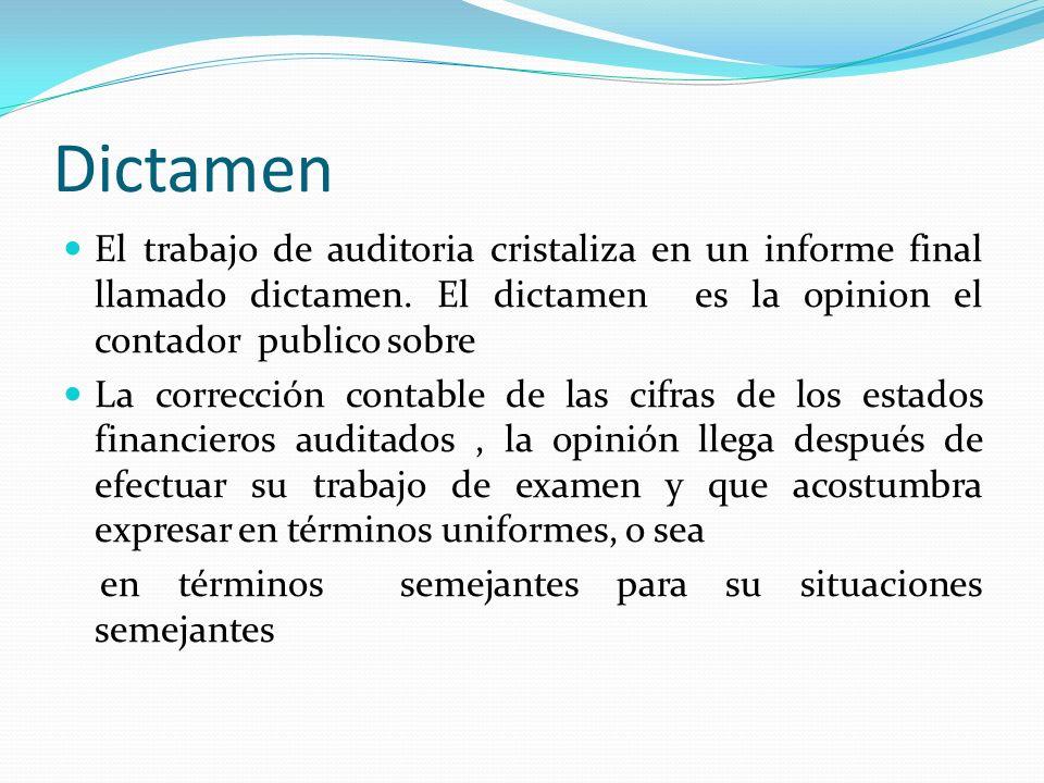 DictamenEl trabajo de auditoria cristaliza en un informe final llamado dictamen. El dictamen es la opinion el contador publico sobre.