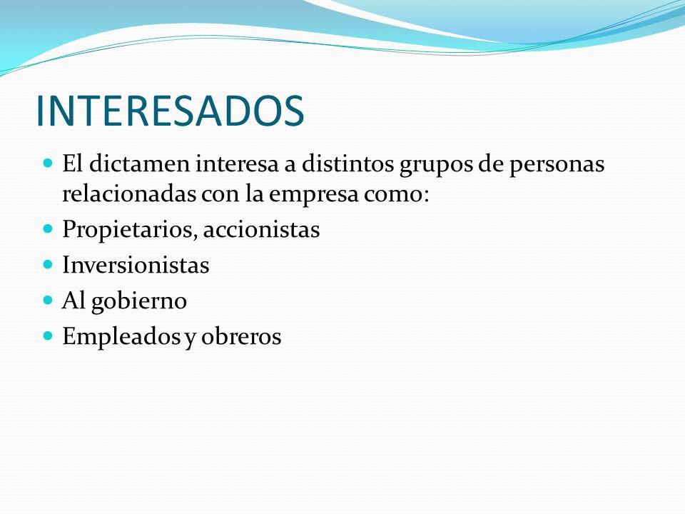 INTERESADOSEl dictamen interesa a distintos grupos de personas relacionadas con la empresa como: Propietarios, accionistas.