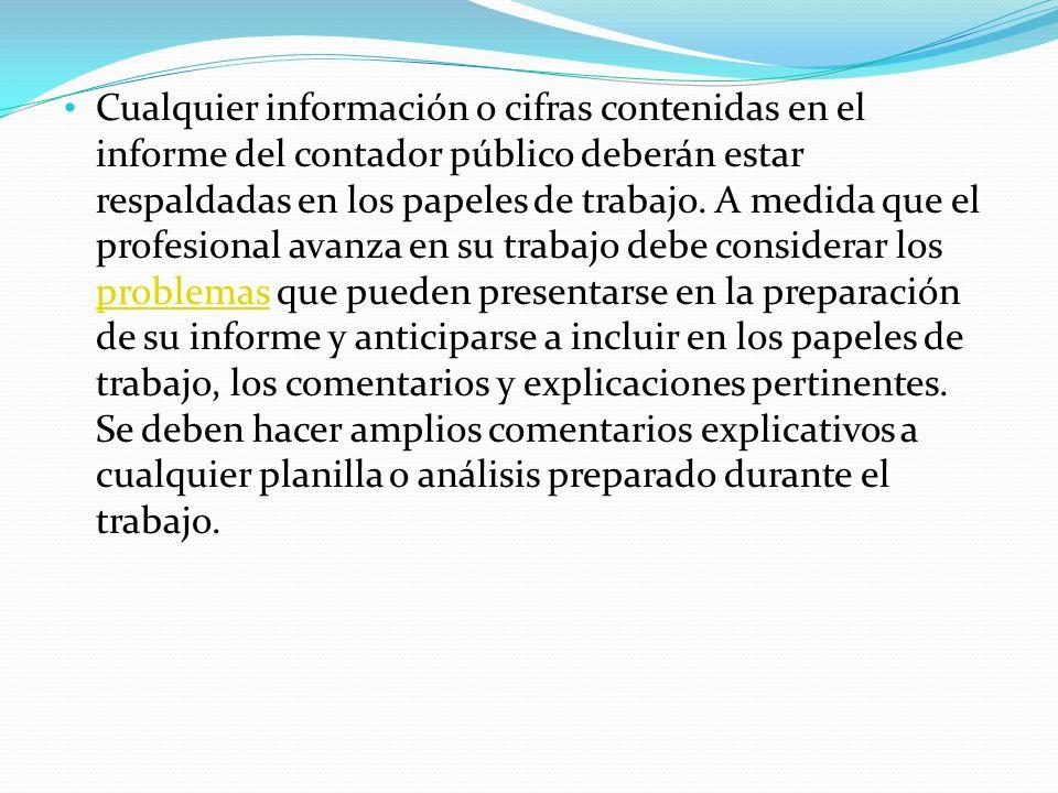 Cualquier información o cifras contenidas en el informe del contador público deberán estar respaldadas en los papeles de trabajo.