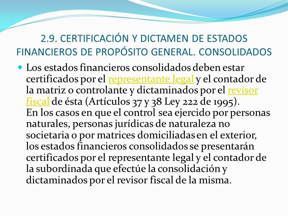 2.9. CERTIFICACIÓN Y DICTAMEN DE ESTADOS FINANCIEROS DE PROPÓSITO GENERAL. CONSOLIDADOS