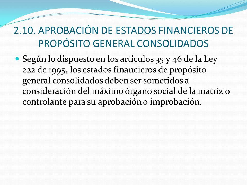 2.10. APROBACIÓN DE ESTADOS FINANCIEROS DE PROPÓSITO GENERAL CONSOLIDADOS