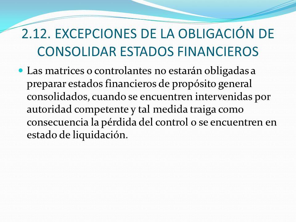 2.12. EXCEPCIONES DE LA OBLIGACIÓN DE CONSOLIDAR ESTADOS FINANCIEROS